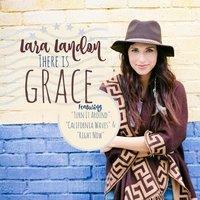 California Waves - Lara Landon (feat. Morgann McClanahan) There Is Grace Album